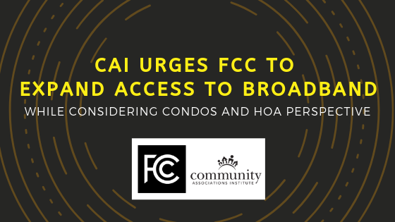 CAI Urges FCC to Improve Competitive Broadband in Community Associations