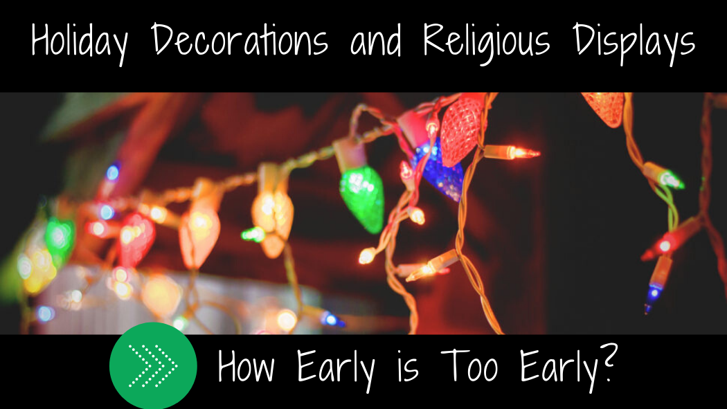 Holiday Decorations and Religious Displays: How Early Is Too Early?