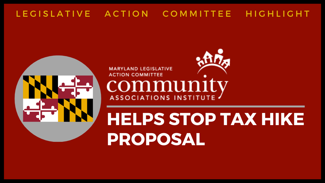 CAI Maryland Legislative Action Committee Helps Stop Tax Hike Proposal