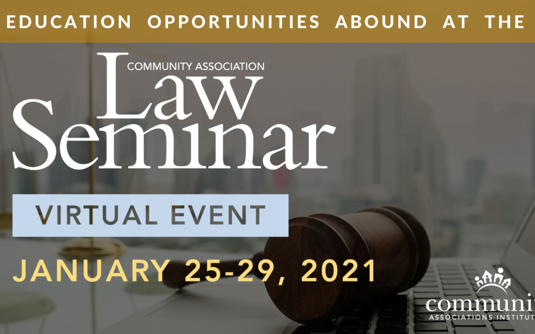Education Opportunities Abound at the 2021 Virtual Community Association Law Seminar