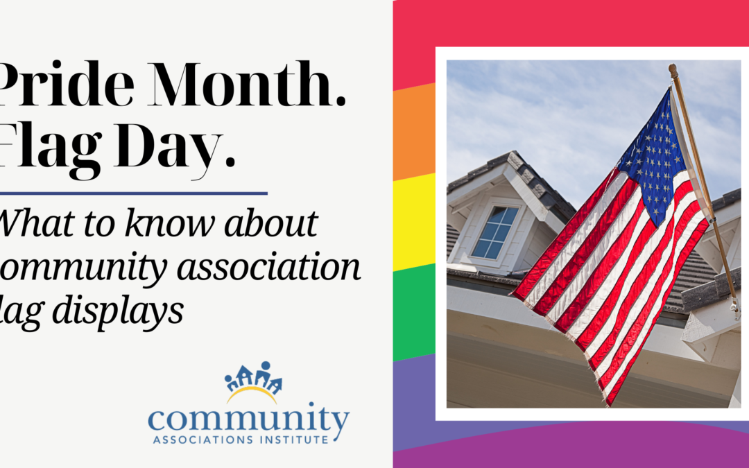 Pride Month. Flag Day. What to know about community association flag displays.