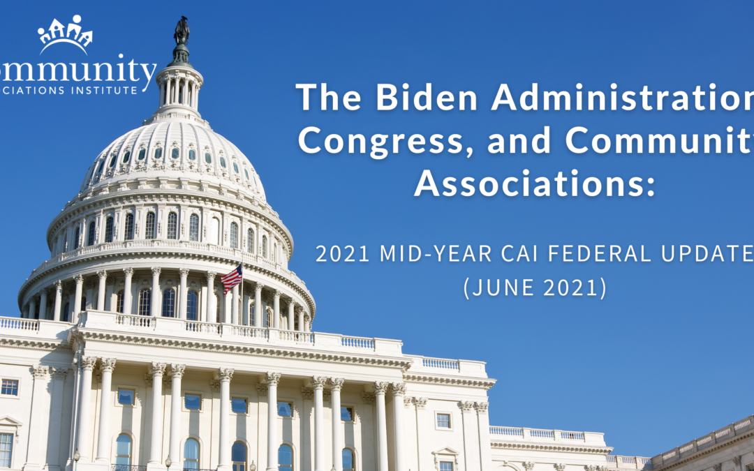The Biden Administration, Congress, and Community Associations: 2021 Mid-year CAI Federal Update